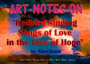 Art-Notes on Redbird Singing Songs of Love in the Tree of Hope